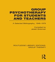 Group Psychotherapy for Students and Teachers (RLE: Group Therapy) - Selected Bibliography, 1946-1979 ebook by Jerald Grobman