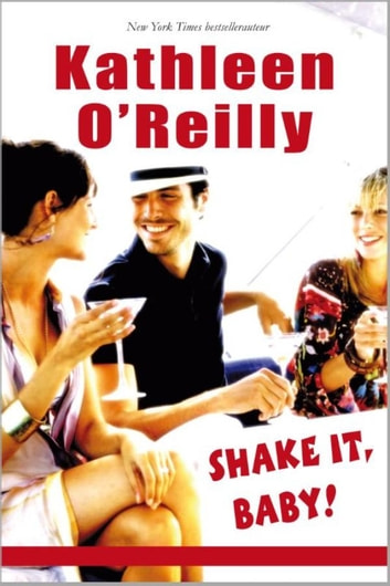 Shake it, baby! - dronken van verlangen ; weekend in een roes ; happy hour ebook by Kathleen O'Reilly