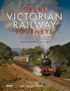 Great Victorian Railway Journeys: How Modern Britain was Built by Victorian Steam Power eBook by Karen Farrington