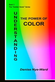 Understanding the Power of Color ebook by Denise Nye-Ward