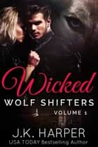 Wicked Wolf Shifters: Volume 1 ebook by J.K. Harper