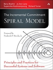 The Incremental Commitment Spiral Model - Principles and Practices for Successful Systems and Software ebook by Barry Boehm,Jo Ann Lane,Supannika Koolmanojwong,Richard Turner
