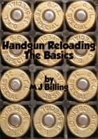 Handgun Reloading The Basics ebook by Michael Billing