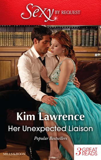 Her Unexpected Liaison/Under The Spaniard's Lock And Key/The Italian Playboy's Proposition/Captivated By Her Innocence ebook by KIM LAWRENCE