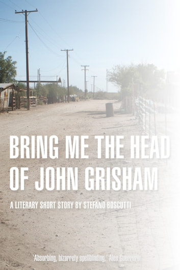 Bring Me the Head of John Grisham (Story) ebook by Stefano Boscutti