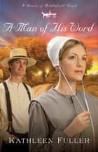 A Man of His Word ebook by Kathleen Fuller