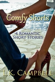 Comfy Shorts: Four Romantic Short Stories ebook by L.K. Campbell