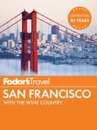 Fodor's San Francisco - with the Best of Napa & Sonoma ebook by Fodor's Travel Guides