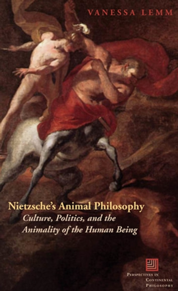 Nietzsche's Animal Philosophy - Culture, Politics, and the Animality of the Human Being ebook by Vanessa Lemm