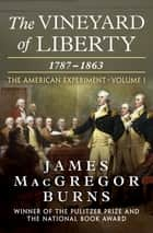 The Vineyard of Liberty, 1787–1863 - 1787–1863 ebook by James MacGregor Burns