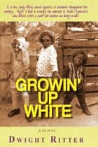 Growin' Up White ebook by Dwight Ritter