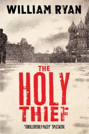 The Holy Thief: A Captain Korolev Novel 1 ebook by William Ryan
