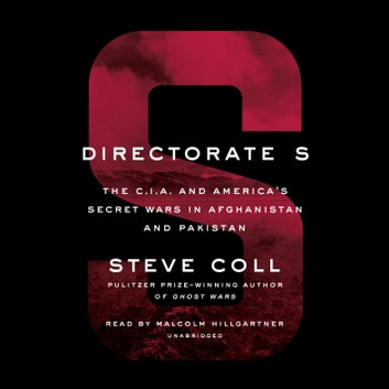 Directorate S - The C.I.A. and America's Secret Wars in Afghanistan and Pakistan audiobook by Steve Coll
