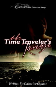 The Time Traveler's Revenge - The Secrets of Dohrten Keep, #1 ebook by Catherine Giguere