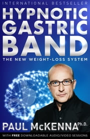 Hypnotic Gastric Band - The New Surgery-Free Weight-Loss System ebook by Paul McKenna,Ph.D.