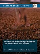 World Trade Organization (WTO) ebook by Bernard M. Hoekman,Petros C. Mavroidis,Petros C. Mavroidis