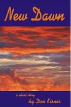 New Dawn ebook by Don Kisner