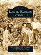 Lower Saucon Township ebook by Lee A. Weidner, Karen M. Samuels, Barbara J. Ryan,...