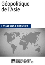 Géopolitique de l'Asie ebook by Encyclopaedia Universalis, Les Grands Articles