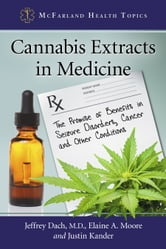 Cannabis Extracts in Medicine - The Promise of Benefits in Seizure Disorders, Cancer and Other Conditions ebook by Jeffrey Dach