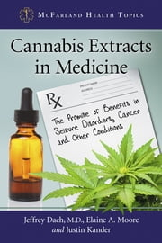 Cannabis Extracts in Medicine - The Promise of Benefits in Seizure Disorders, Cancer and Other Conditions ebook by Jeffrey Dach,Elaine A. Moore,Justin Kander