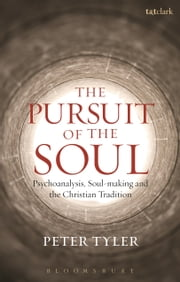The Pursuit of the Soul - Psychoanalysis, Soul-making and the Christian Tradition ebook by Dr Peter Tyler