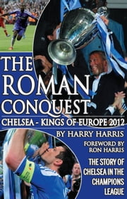 The Roman Conquest - Chelsea - Kings of Europe ebook by Harry Harris, Ron Harris