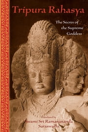Tripura Rahasya - The Secret of the Supreme Goddess ebook by Ramananda Saraswathi