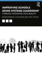 Improving Schools Using Systems Leadership - Turning Intention into Reality ebook by Ian Macdonald, Clive Dixon, Tony Tiplady