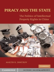 Piracy and the State - The Politics of Intellectual Property Rights in China ebook by Martin Dimitrov