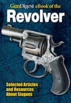 Gun Digest eBook of Revolvers ebook by Dan Shideler