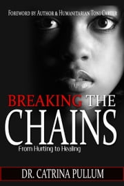 Breaking the Chains: From Hurting to Healing ebook by Catrina Pullum