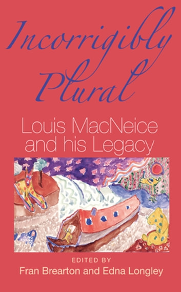 Incorrigibly Plural - Louis MacNeice and His Legacy ebook by