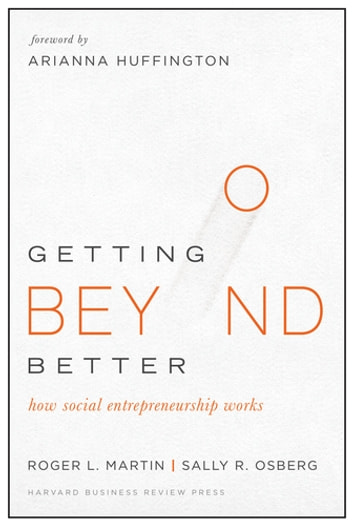 Getting Beyond Better - How Social Entrepreneurship Works ebook by Roger L. Martin,Sally Osberg