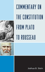 Commentary on the Constitution from Plato to Rousseau ebook by Joshua B. Stein,Imad-ad-Dean Ahmad