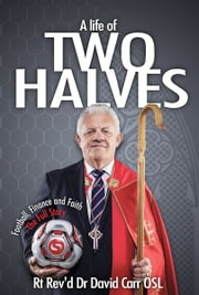 A Life of Two Halves - Football, finance and faith - the full story ebook by Bishop David Carr