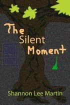 The Silent Moment ebook by Shannon Lee Martin