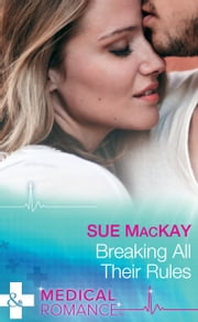 Breaking All Their Rules (Mills & Boon Medical) 電子書 by Sue MacKay