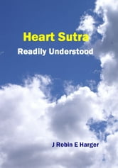Heart Sutra Readily Understood ebook by J. Robin E. Harger