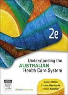 Understanding the Australian Health Care System - E-Book ebook by Helen Keleher, Eileen Willis, MEd,...