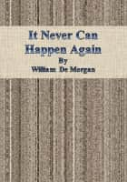It Never Can Happen Again ebook by William De Morgan