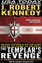 The Templar's Revenge - A James Acton Thriller, Book #19 ebook by J. Robert Kennedy