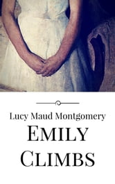 Emily Climbs ebook by Lucy Maud Montgomery,Lucy Maud Montgomery