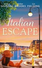 Italian Escape: Summer with the Millionaire / In the Italian's Sights / Flirting with Italian (Mills & Boon M&B) ebook by Jessica Gilmore, Helen Brooks, Liz Fielding