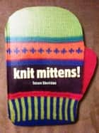 Knitting Mittens - 15 Winter Patterns ebook by Susan Sheridan