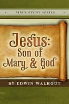 Jesus:Son of Mary and God ebook by Edwin Walhout