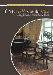 If My Table Could Talk - Insights into remarkable lives ebook by Michael Wynne-Parker
