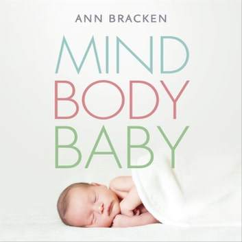 Mind Body Baby - How to eat, think and exercise to give yourself the best chance at conceiving audiobook by Ann Bracken