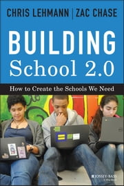 Building School 2.0 - How to Create the Schools We Need ebook by Chris Lehmann,Zac Chase