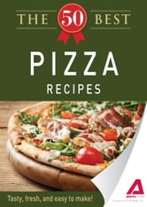 The 50 Best Pizza Recipes - Tasty, fresh, and easy to make! ebook by Adams Media